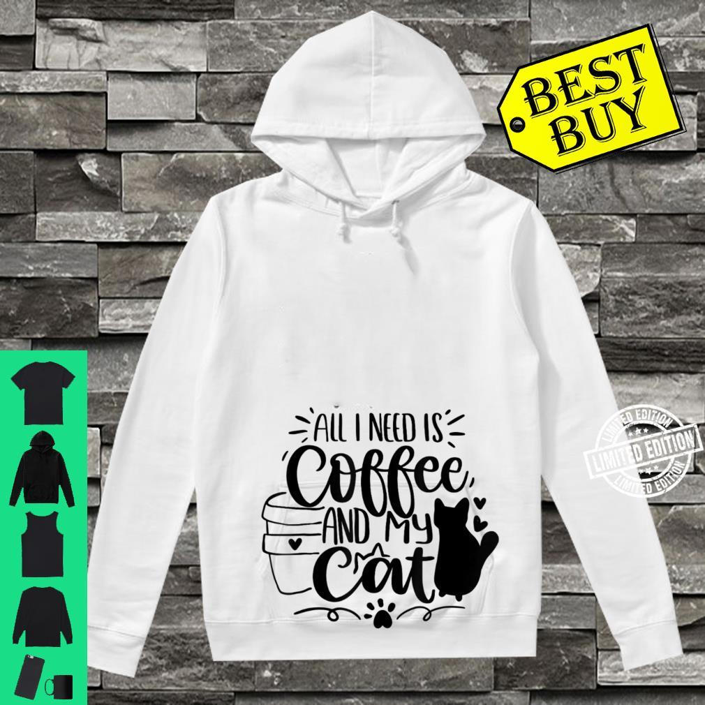 All I Need Is Coffee And My Cat Alles was ich brauche ist Shirt hoodie