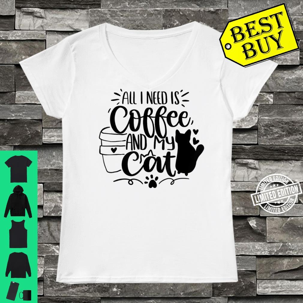 All I Need Is Coffee And My Cat Alles was ich brauche ist Shirt ladies tee