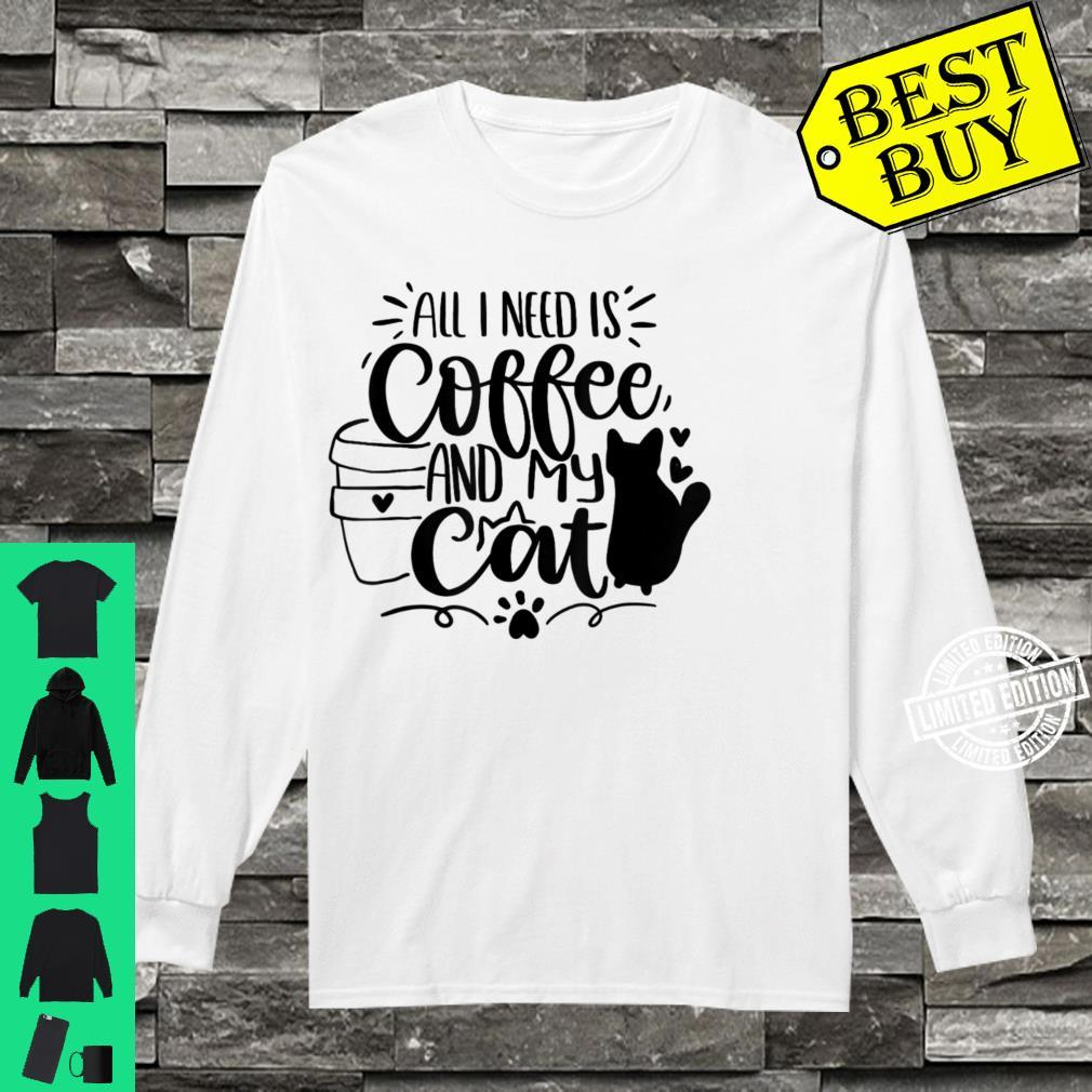 All I Need Is Coffee And My Cat Alles was ich brauche ist Shirt long sleeved