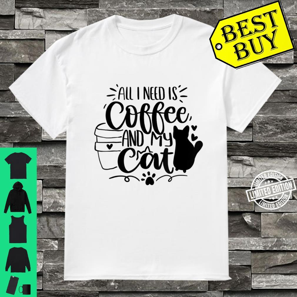All I Need Is Coffee And My Cat Alles was ich brauche ist Shirt