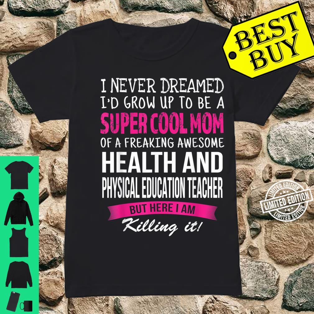 Mom of Health And Physical Education Teacher Shirt ladies tee