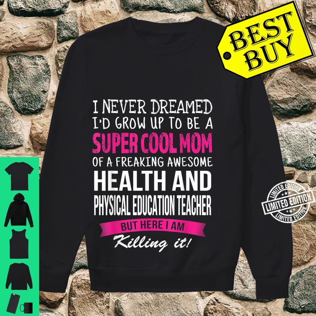 Mom of Health And Physical Education Teacher Shirt sweater