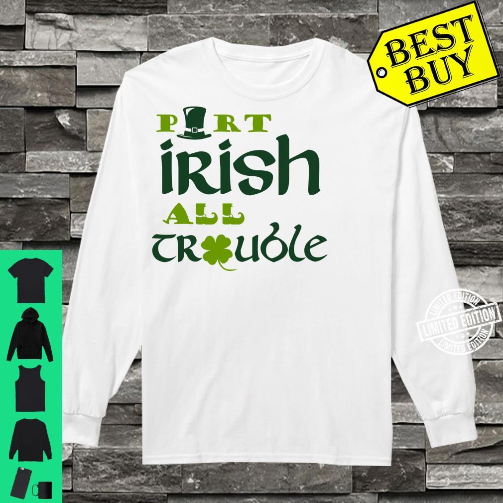 St Patricks Day Part Irish All Trouble Lucky Shamrock Shirt long sleeved